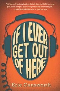book cover of If I Ever Get Out of Here by Eric Gansworth published by Arthur A Levine Books