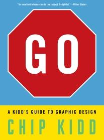 book cover of Go A Kidd's Guide to Graphic Design by Chip Kidd published by Workman
