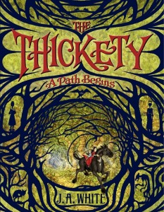 book cover of The Thickety: A Path Begins by JA White published by Katherine Tegen Books