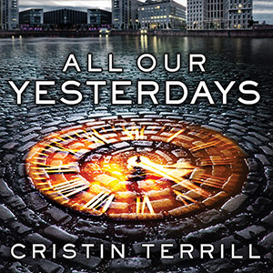 CD cover of  All Our Yesterdays by Cristin Terrill read by Meredith Mitchell published by Tantor Audio