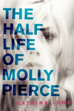 book cover of The Half Life of Molly Pierce by Katrina Leno published by Harper Teen