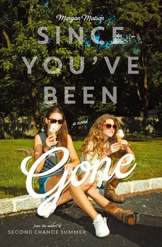 book cover of Since You've Been Gone by Morgan Matson published by Simon Schuster BFYR