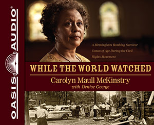 CD cover of While the World Watched By Carolyn Maull McKinstry with Denise George Read by  Felicia Bullock Published by Oasis Audio