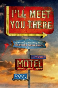 book cover of I'll Meet You There by Heather Demetrios published by Henry Holt