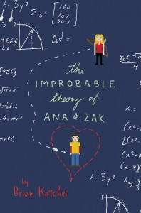 book cover of Improbable Theory of Ana and Zak by Brian Katcher published by Katherine Tegen Books