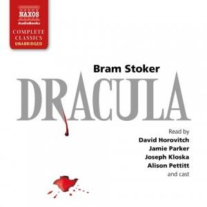 CD cover of Dracula  by Bram Stoker | Read by David Horovitch, Jamie Parker, Joseph Kloska, Alison Pettitt, Clare Corbett, John Foley, David Thorpe Published by Naxos AudioBooks