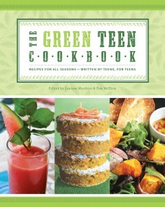book cover of Green Teen Cookbook: Recipes for All Seasons — Written by Teens, For Teens / edited by Laurane Marchive & Pam McElroy, published byZest Books
