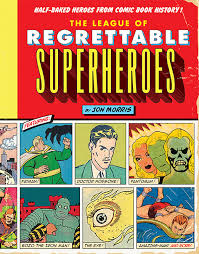book cover of The League of Regrettable Superheroes by Jon Morris published by Quirk Books