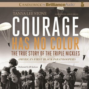 CD cover of Courage Has No Color: The True Story of the Triple Nickles  by Tanya Lee Stone | Read by J.D. Jackson Published by Brilliance Audio