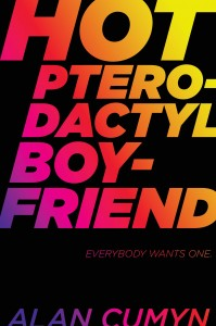 book cover of Hot Pterodactyl Boyfriend by Alan Cumyn, published by Atheneum/Caitlyn Dlouhy Books | recommended on BooksYALove.com