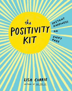 book cover of The Positivity Kit by Lisa Currie published by TarcherPerigee | recommended on BooksYALove.com