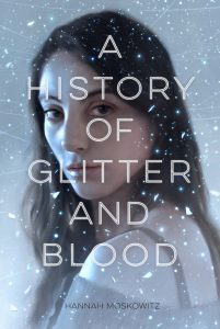 book cover of History of Glitter and Blood by Hannah Moskowitz published by Chronicle Books  | recommended on BooksYALove.com
