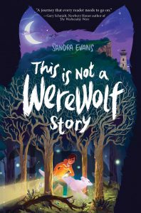 book cover of This is Not a Werewolf Story by Sandra Evans published by Atheneum Books for Young Readers | recommended on BooksYALove.com