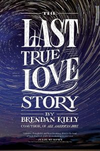 book cover of The Last True Love Story by Brendan Kiely published by Margaret McElderry Books | recommended on BooksYALove.com