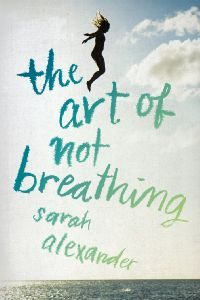 book cover of The Art of Not Breathing by Sarah Alexander published by HMH BFYR  | recommended on BooksYALove.com