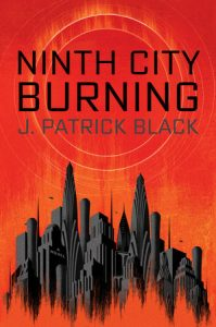 book cover of Ninth City Burning by J. Patrick Black published by Ace  | recommended on BooksYALove.com