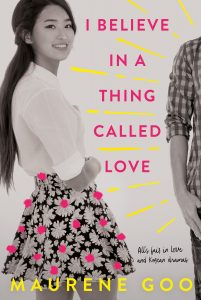 book cover of I Believe in a Thing Called Love by Maureen Goo, published by Margaret Ferguson Books | recommended on BooksYALove.com